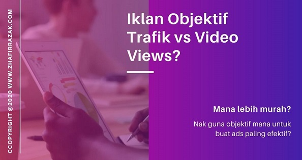 Iklan-Objektif-Trafik-vs-Video-views-fb-ads